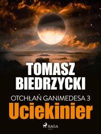 Otchłań Ganimedesa 3. Uciekinier - Tomasz Biedrzycki