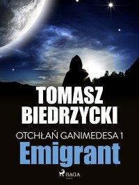 Otchłań Ganimedesa 1. Emigrant - Tomasz Biedrzycki