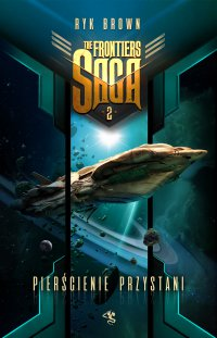 The Frontiers Saga. Tom 2. Pierścienie Przystani - Ryk Brown