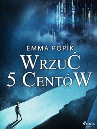 Wrzuć 5 centów - Emma Popik