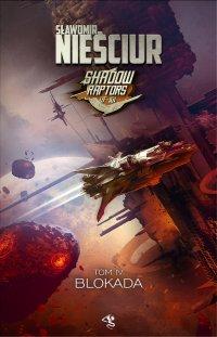 Shadow Raptors. Tom 4. Blokada - Sławomir Nieściur