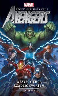 Marvel: The Avengers. Wszyscy chcą rządzić światem - Dan Abnett