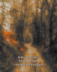 Królestwo mrówek i inne opowiadania niezwykłe - Herbert George Wells