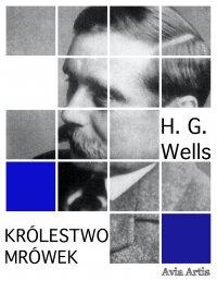 Królestwo mrówek - H.G Wells
