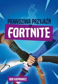 Prawdziwa przyjaźń w Fortnite - Igor Kasprowicz
