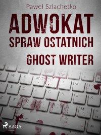 Adwokat spraw ostatnich. Ghost writer - Paweł Szlachetko