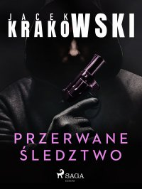 Przerwane śledztwo - Jacek Krakowski