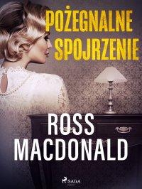 Pożegnalne spojrzenie - Ross Macdonald