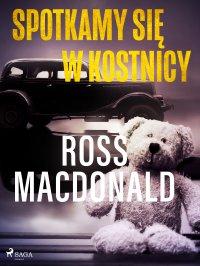 Spotkamy się w kostnicy - Ross Macdonald