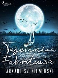 Tajemnica Fabritiusa - Arkadiusz Niemirski