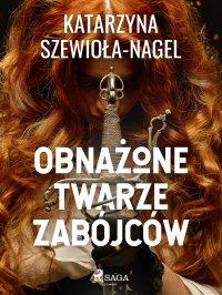 Obnażone twarze zabójców - Katarzyna Szewioła Nagel