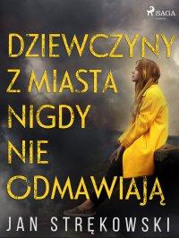 Dziewczyny z miasta nigdy nie odmawiają - Jan Strękowski