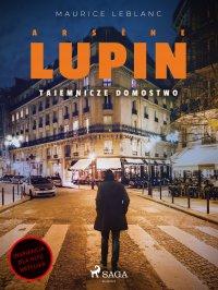 Arsène Lupin. Tajemnicze domostwo - Maurice Leblanc