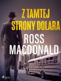 Z tamtej strony dolara - Ross Macdonald