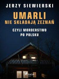 Umarli nie składają zeznań, czyli morderstwo po polsku - Jerzy Siewierski