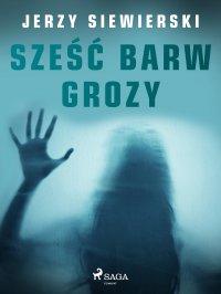 Sześć barw grozy - Jerzy Siewierski