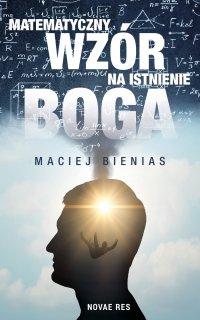 Matematyczny wzór na istnienie Boga - Maciej Bienias