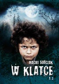 W klatce. Tom 2 - Maciej Sobczak