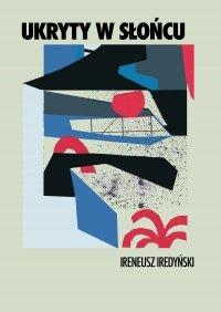 Ukryty w słońcu - Ireneusz Iredyński