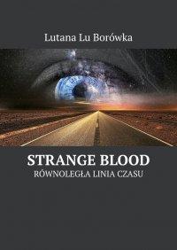 Równoległa linia czasu: Strange Blood - Lutana Borówka
