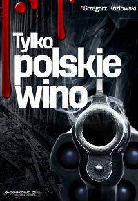Tylko polskie wino - Grzegorz Kozłowski