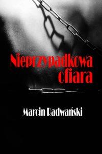 Nieprzypadkowa ofiara - Marcin Radwański