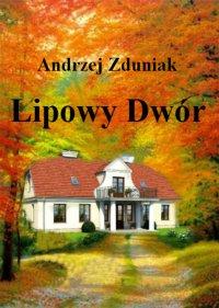 Lipowy dwór - Andrzej Zduniak