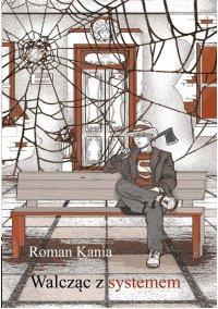 Walcząc z systemem - Roman Kania