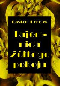 Tajemnica żółtego pokoju - Gaston Leroux