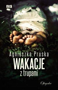 Wakacje z trupami - Agnieszka Pruska