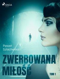 Zwerbowana miłość - Paweł Szlachetko