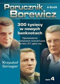 Porucznik Borewicz. 300 tysięcy w nowych banknotach. Tom 4 - Krzysztof Szmagier