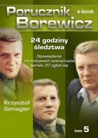 Porucznik Borewicz. 24 godziny śledztwa. Tom 5 - Krzysztof Szmagier