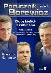 Porucznik Borewicz. Złoty kielich z rubinami. Tom 6 - Krzysztof Szmagier