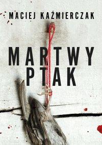 Martwy ptak - Maciej Kaźmierczak