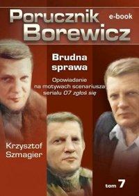 Porucznik Borewicz. Brudna sprawa. Tom 7 - Krzysztof Szmagier