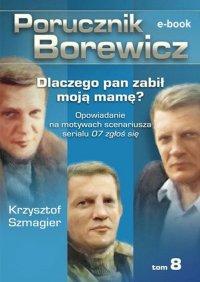 Porucznik Borewicz. Dlaczego pan zabił moją mamę?. Tom 8 - Krzysztof Szmagier