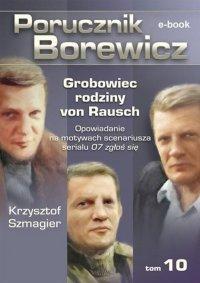 Porucznik Borewicz. Grobowiec rodziny von Rausch. Tom 10 - Krzysztof Szmagier