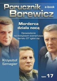 Porucznik Borewicz. Morderca działa nocą. TOM 17 - Krzysztof Szmagier