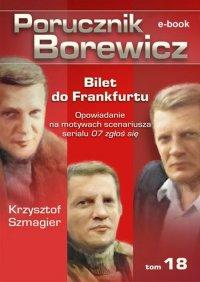Porucznik Borewicz. Bilet do Frankfurtu. TOM 18 - Krzysztof Szmagier