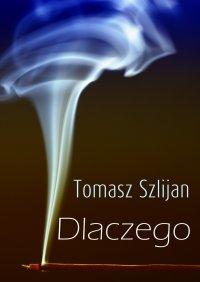 Dlaczego - Tomasz Szlijan