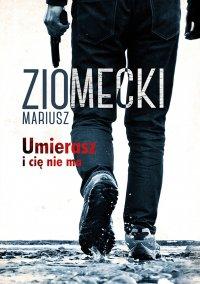 Umierasz i cię nie ma - Mariusz Ziomecki