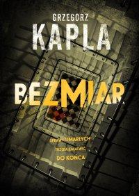 Bezmiar - Grzegorz Kapla