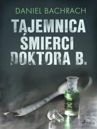Tajemnica śmierci doktora B. - Daniel Bachrach