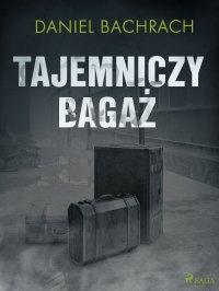 Tajemniczy bagaż - Daniel Bachrach