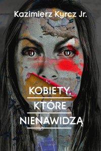 Kobiety, które nienawidzą - Kazimierz Kyrcz jr.