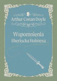Wspomnienia Sherlocka Holmesa - Arthur Conan Doyle