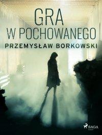 Gra w pochowanego - Przemysław Borkowski