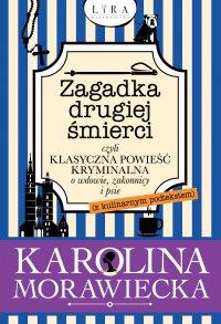 Zagadka drugiej śmierci czyli klasyczna powieść kryminalna o wdowie, zakonnicy i psie (z kulinarnym podtekstem) - Karolina Morawiecka