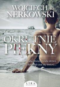 Okrutnie piękny - Wojciech Nerkowski